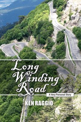 Long Winding Road: A Very Personal Story Ken Raggio