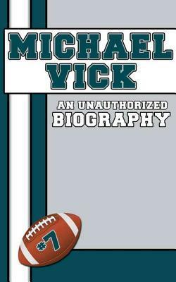 Michael Vick: An Unauthorized Biography Belmont And Belcourt Biographies