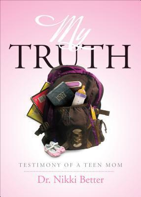 My Truth: Testimony of a Teen Mom Dr Nikki Better