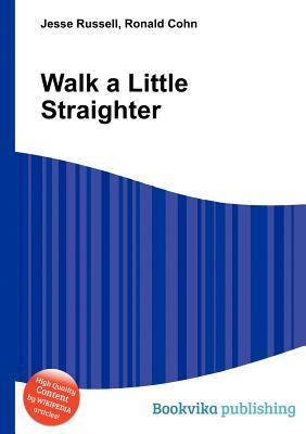 Walk a Little Straighter  by  Jesse Russell