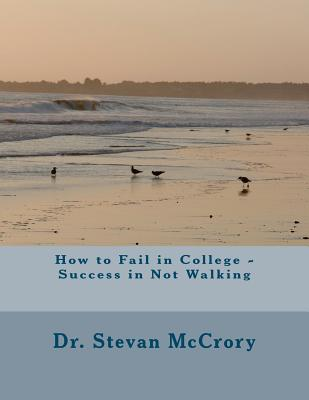 How to Fail in College - Success in Not Walking: Perspectives in Learning Organizations Dr Stevan Arthur McCrory