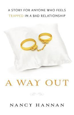 A Way Out: A Story for Anyone Who Feels Trapped in a Bad Relationship Nancy Hannan