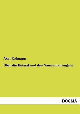 Ber Die Heimat Und Den Namen Der Angeln  by  Axel Erdmann