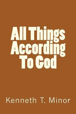 All Things According to God  by  Kenneth T Minor