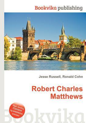 Robert Charles Matthews  by  Jesse Russell