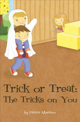 Trick or Treat: The Tricks on You Patricia Albertson