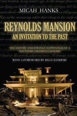 Reynolds Mansion: An Invitation to the Past: The History and Strange Happenings at a Southern Antebellum Home  by  Micah A Hanks