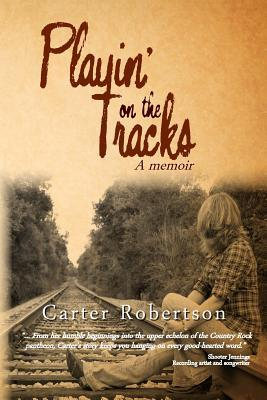 Playin on the Tracks: A Memoir  by  Carter Robertson