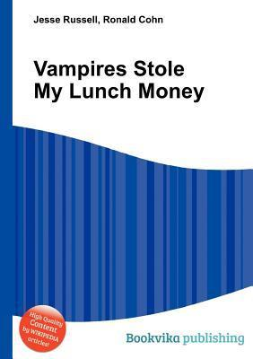 Vampires Stole My Lunch Money  by  Jesse Russell