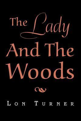 The Lady and the Woods Lon Turner