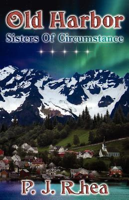 Old Harbor: Sisters of Circumstance  by  P.J. Rhea