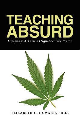 Teaching Absurd: Language Arts in a High-Security Prison Elizabeth C. Howard