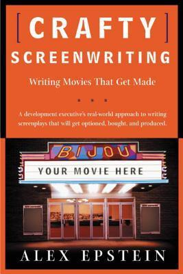 Crafty Screenwriting: Writing Movies That Get Made  by  Alex Epstein