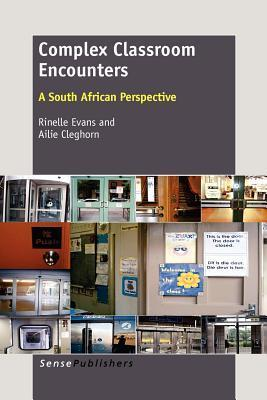 Complex Classroom Encounters: A South African Perspective  by  Rinelle Evans