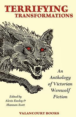 Terrifying Transformations: An Anthology of Victorian Werewolf Fiction, 1838-1896 Bram Stoker