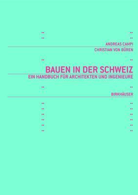 Bauen In Der Schweiz: Ein Handbuch Für Architekten Und Ingenieure (Bauen In Europa  by  Christian von Büren