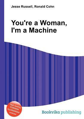 Youre a Woman, Im a Machine Jesse Russell