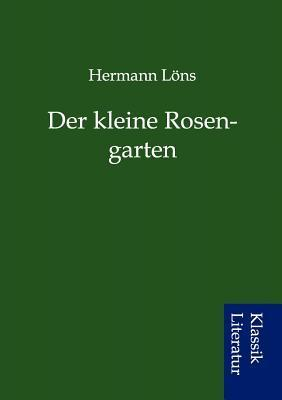 Der Kleine Rosengarten Hermann L Ns
