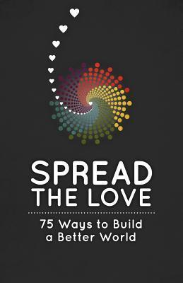 Spread the Love: 75 Ways to Build a Better World  by  Robyn Smith