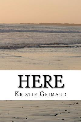 Here  by  Kristie Grimaud