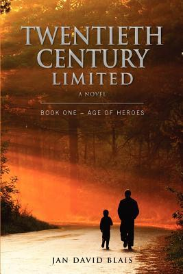 Twentieth Century Limited (Book One) - Age of Heroes Jan David Blais