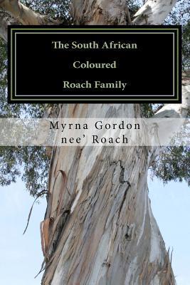 The South African Coloured Roach Family: 1813 to 1941 Myrna Gordon nee Roach
