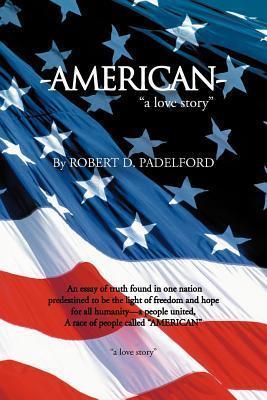 American: A Love Story Robert D Padelford
