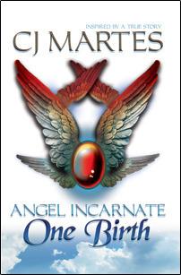 Angel Incarnate: One Birth C.J. Martes