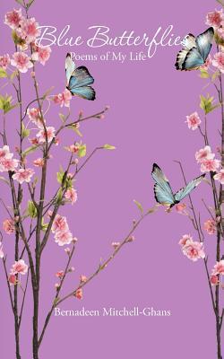 Blue Butterflies: Poems of My Life  by  Bernadeen Mitchell-Ghans