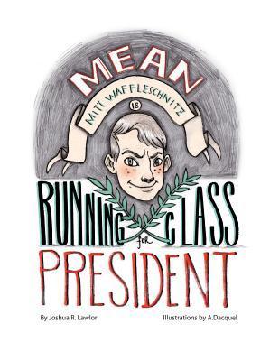 Mean Mitt Waffleschnitz Is Running for Class President  by  Joshua R. Lawlor