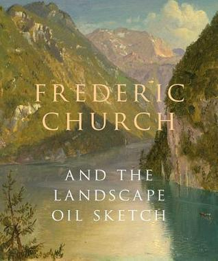 Frederic Church and the Landscape Oil Sketch  by  Andrew Wilton