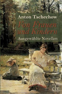 Von Frauen Und Kindern  by  Anton Chekhov