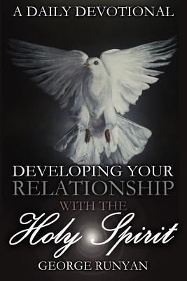 A Daily Devotional - Developing Your Relationship with the Holy Spirit George Runyan