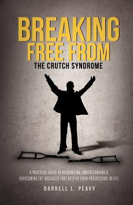 Breaking Free from: The Crutch Syndrome Darrell L. Peavy