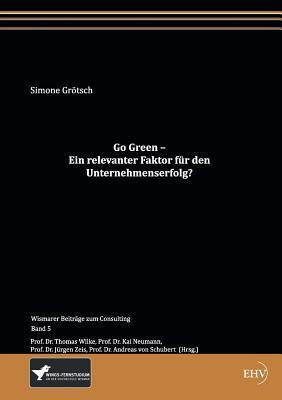 Go Green - Ein Relevanter Faktor Fur Den Unternehmenserfolg? Simone Gr Tsch