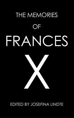 The Memories of Frances X  by  Josefina Lindte