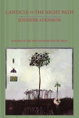 Canticle of the Night Path  by  Jennifer Atkinson