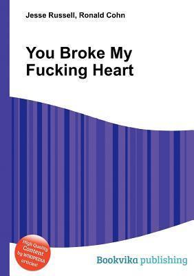 You Broke My Fucking Heart  by  Jesse Russell
