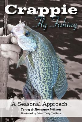 Crappie Fly-Fishing: A Seasonal Approach  by  Terry Wilson