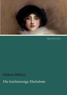 Die Leichtsinnige Eheliebste Helene Bühlau