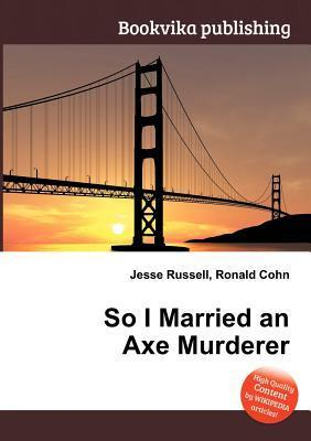 So I Married an Axe Murderer  by  Jesse Russell