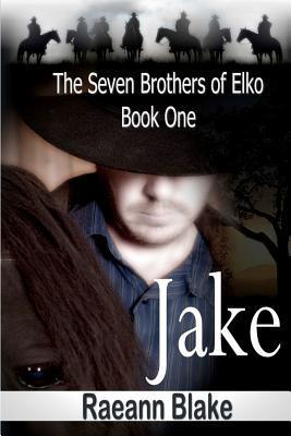 Jake (The Seven Brothers of Elko, #1) Raeann Blake