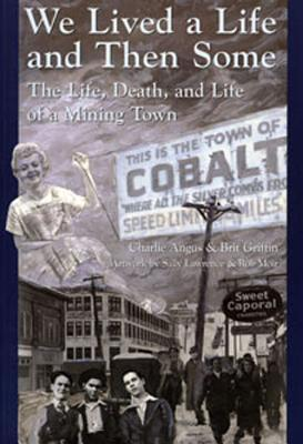 We Lived a Life and Then Some: The Life, Death, and Life of a Mining Town Charlie Angus