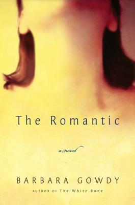 The Romantic: A Novel Barbara Gowdy