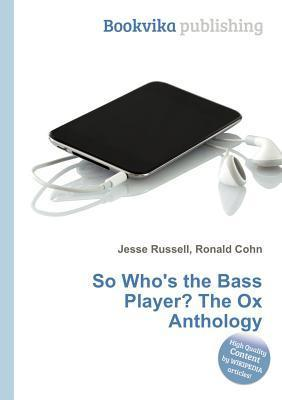 So Whos the Bass Player? the Ox Anthology  by  Jesse Russell
