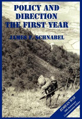 The U.S. Army and the Korean War: Policy and Direction - The First Year  by  James F. Schnabel