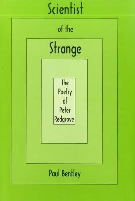 Scientist of the Strange: The Poetry of Peter Redgrove  by  Paul Bentley
