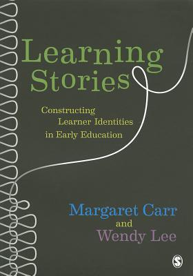 Learning Stories: Constructing Learner Identities in Early Education Margaret Carr