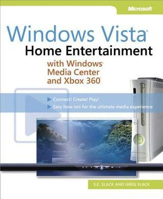 Windows Vista(r): Home Entertainment with Windows(r) Media Center and Xbox 360: Home Entertainment with Windows(r) Media Center and Xbox 360 S.E. Slack