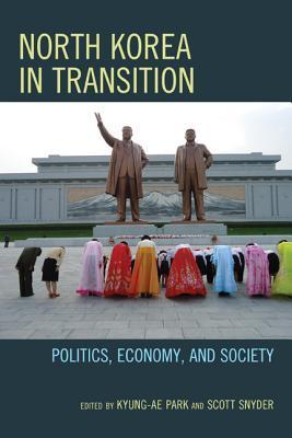 North Korea in Transition: Politics, Economy, and Society Kyung-Ae Park